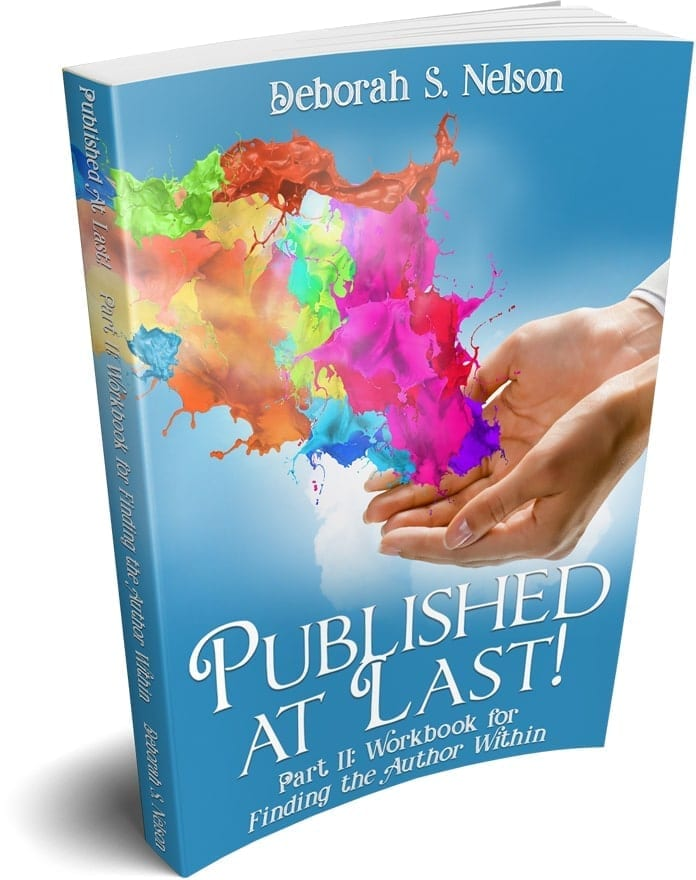 Published at Last! Part II: Workbook for Finding the Author Within by Deborah S. Nelson